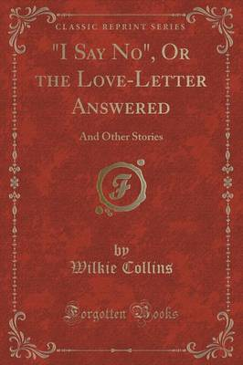 I Say No, or the Love-Letter Answered: And Other Stories (Classic Reprint)