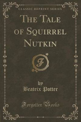 The Tale of Squirrel Nutkin (Classic Reprint)