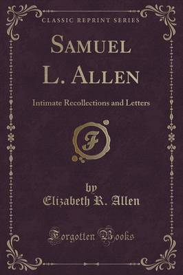 Samuel L. Allen: Intimate Recollections and Letters (Classic Reprint)