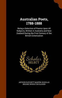 Australian Poets, 1788-1888: Being a Selection of Poems Upon All Subjects, Written in Australia and New Zealand During the First Century of the British Colonization
