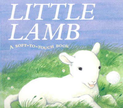 Little Lamb: A Soft-to-touch Book