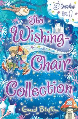 The Wishing-Chair Collection: Three Books of Magical Short Stories in One Bumper Edition!: Three stories in one!