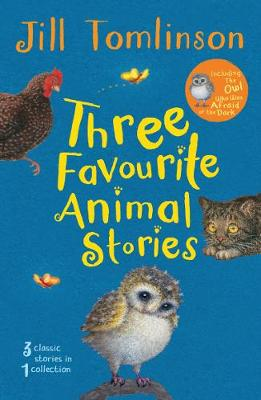 Three Favourite Animal Stories: The Owl Who Was Afraid of the Dark; The Cat Who Wanted to Go Home; The Hen Who Wouldn't Gi