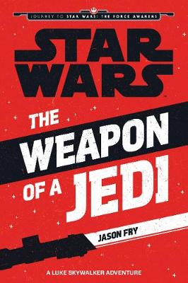 Star  Wars: The Force Awakens: The Weapon of a Jedi: A Luke Skywalker Adventure