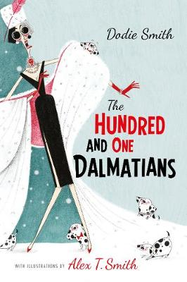 The Hundred and One Dalmatians: with illustrations by Alex T Smith