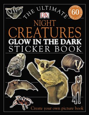 The Ultimate Night Creatures Glow in the Dark Sticker Book