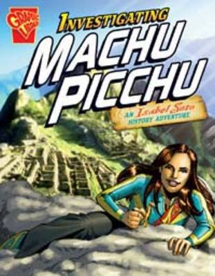 Investigating Machu Picchu: An Isabel Soto History Adventure