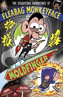 The Disgusting Adventures of Fleabag Monkeyface 5: Moldfinger