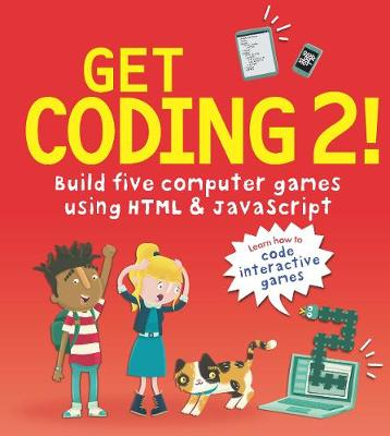 Get Coding 2! Build Five Computer Games Using HTML and JavaScript