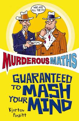Murderous Maths Guaranteed to Mash Your Mind: More Muderous Maths