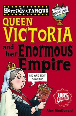 Horribly Famous Queen Victoria and her Enormous Empire