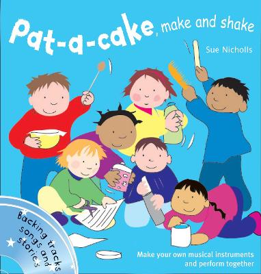 Pat a cake, make and shake: Make and Play Your Own Musical Instruments