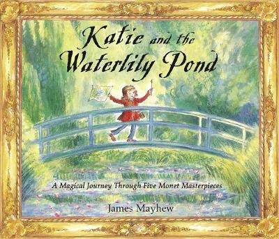 Katie: Katie and the Waterlily Pond: Make Art an Adventure!