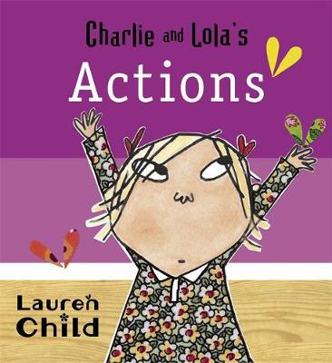 Charlie and Lola: Charlie and Lola's Actions: Board Book