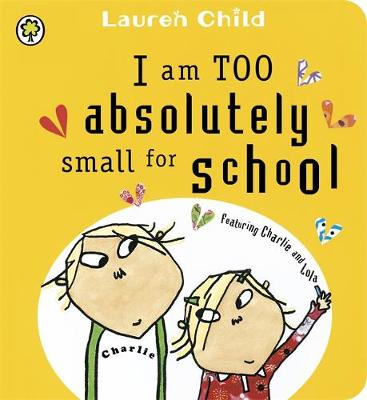 Charlie and Lola: I Am Too Absolutely Small for School Board Book