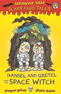 Seriously Silly: Scary Fairy Tales: Hansel and Gretel and the Space Witch
