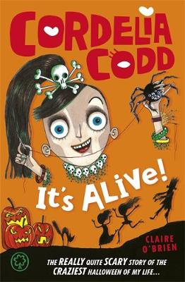 Cordelia Codd: It's Alive!: Book 3