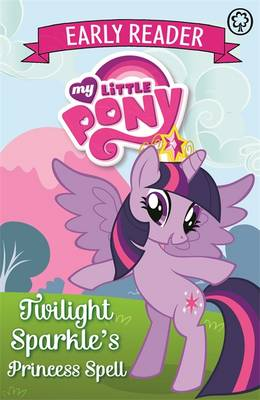 My Little Pony Early Reader: Twilight Sparkle's Princess Spell: Book 1