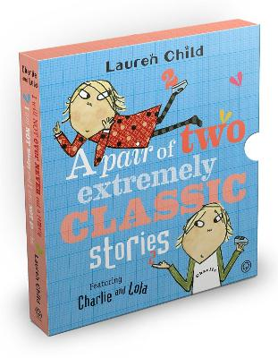 Charlie and Lola: Classic Gift Slipcase: A Pair of Two Extremely Classic Stories