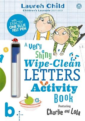 Charlie and Lola: Charlie and Lola A Very Shiny Wipe-Clean Letters Activity Book