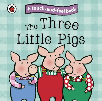 The Three Little Pigs: Ladybird Touch and Feel Fairy Tales