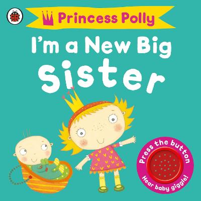 I'm a New Big Sister: A Princess Polly book