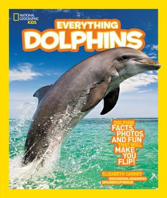 Everything Dolphins: Dolphin Facts, Photos, and Fun That Will Make You Flip