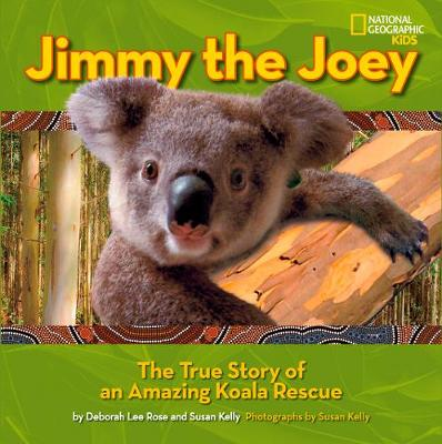 Jimy The Joey: The True Story of an Amazing Koala Rescue