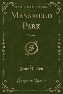 Mansfield Park: A Novel (Classic Reprint)