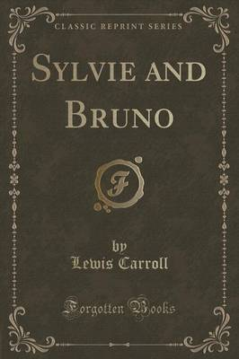 Sylvie and Bruno (Classic Reprint)