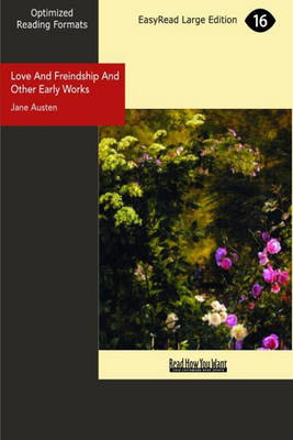 Love and Freindship and Other Early Works: A Collection of Juvenile Writings