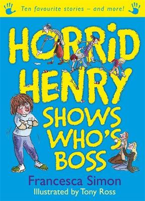 Horrid Henry Shows Who's Boss: Ten Favourite Stories - and more!