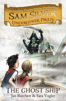 Sam Silver: Undercover Pirate: The Ghost Ship: Book 2