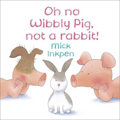 Oh No Wibbly Pig, Not a Rabbit!