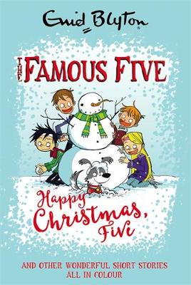 Famous Five Colour Short Stories: Happy Christmas, Five! And Other Wonderful Short Stories All In Colour