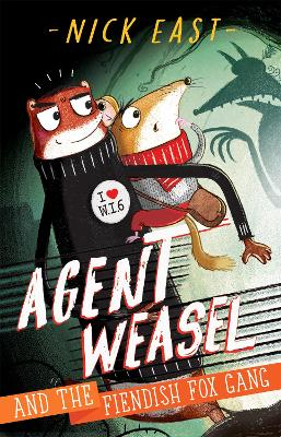 Agent Weasel and the Fiendish Fox Gang: Book 1