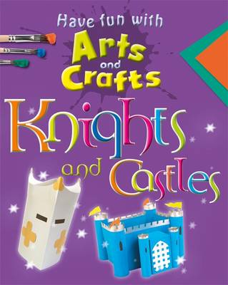Have Fun With Arts and Crafts: Knights and Castles