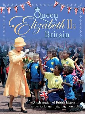 Queen Elizabeth II's Britain: A celebration of British history under its longest reigning monarch