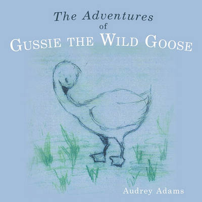The Adventures of Gussie the Wild Goose