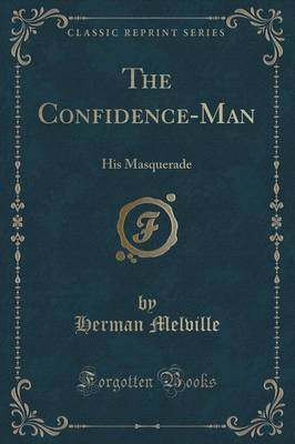 The Confidence-Man: His Masquerade (Classic Reprint)