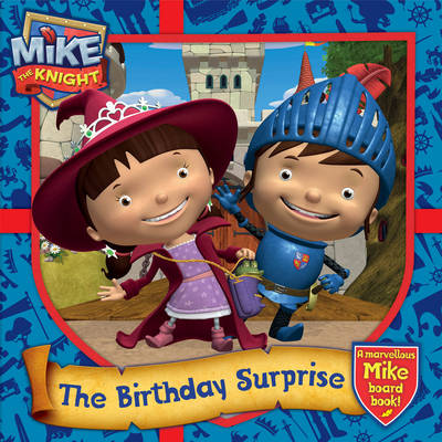 Mike the Knight: The Birthday Surprise: A marvellous Mike board book