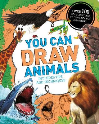 You Can Draw Animals: Over 100 Cool Creatures to Draw, Doodle and Design
