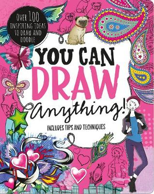 You Can Draw Anything!: Over 100 Inspiring Ideas to Draw and Doodle