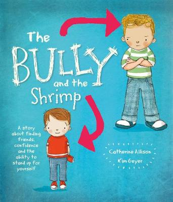 The Bully and the Shrimp: A Story about Finding Friends, Confidence and the Ability to Stand Up for Yourself