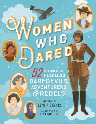 Women Who Dared: 52 Fearless Daredevils, Adventurers, and Rebels