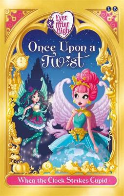 Ever After High: When The Clock Strikes Cupid: Once Upon a Twist Book 1