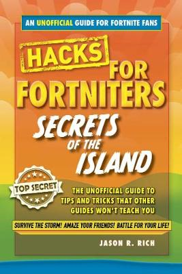 Fortnite Battle Royale Hacks: Secrets of the Island: An Unoffical Guide to Tips and Tricks That Other Guides Won't Teach You