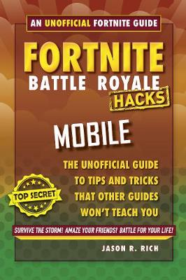 Fortnite Battle Royale Hacks for Mobile: An Unofficial Guide to Tips and Tricks That Other Guides Won't Teach You