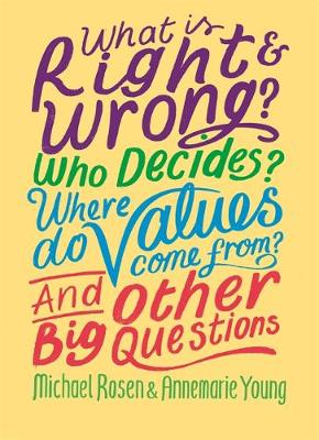 What is Right and Wrong? Who Decides? Where Do Values Come From? And Other Big Questions