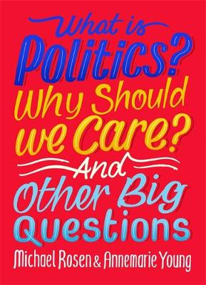 What Is Politics? Why Should You Care? And Other Big Questions